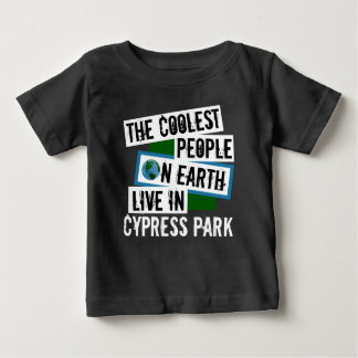 The Coolest People on Earth Live in Cypress Park Baby T-Shirt