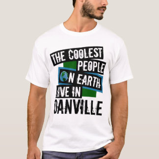 The Coolest People on Earth Live in Danville T-Shirt