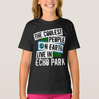 The Coolest People on Earth Live in Echo Park T-Shirt