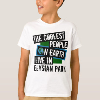 The Coolest People on Earth Live in Elysian Park T-Shirt