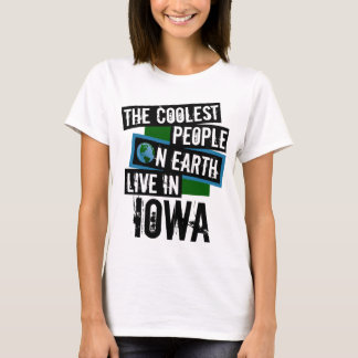 The Coolest People on Earth Live in Iowa T-Shirt