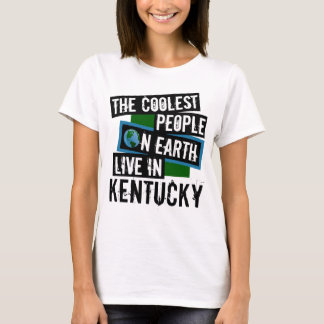 The Coolest People on Earth Live in Kentucky T-Shirt
