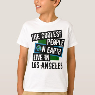 The Coolest People on Earth Live in Los Angeles T-Shirt