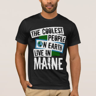 The Coolest People on Earth Live in Maine T-Shirt