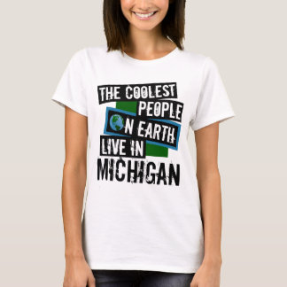 The Coolest People on Earth Live in Michigan T-Shirt