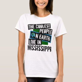 The Coolest People on Earth Live in Mississippi T-Shirt