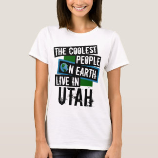 The Coolest People on Earth Live in Utah T-Shirt