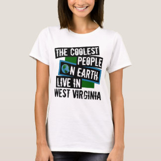 The Coolest People on Earth Live in West Virginia T-Shirt