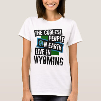 The Coolest People on Earth Live in Wyoming T-Shirt