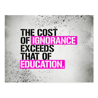 The cost of ignorance exceeds that of Education -  Postcard