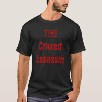 THE Crazed Assassin T-Shirt