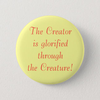 The Creatoris glorified through the Creature! 2 Inch Round Button