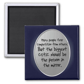 'The critic in the mirror' Motivational Quote Magnet