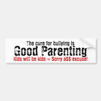 The cure for bullying is good parenting bumper sticker