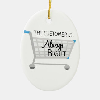 The Customer Is Always Right Ceramic Ornament