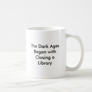 The Dark Ages Began with Closing a Library Classic White Coffee Mug
