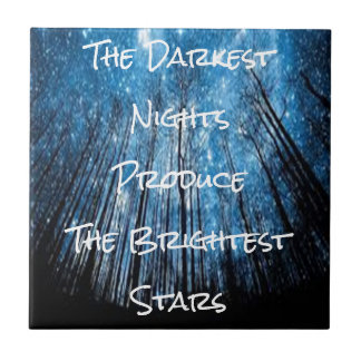 The Darkness Nights Produce The Brightest Stars Tile