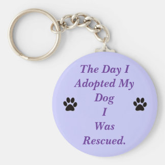THE DAY I ADOPTED MY DOG I WAS RESCUED. KEYCHAIN