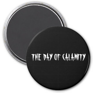 THE DAY OF CALAMITY MAGNET