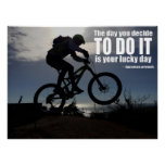 The Day You Decide to Do it is Your Lucky Day Poster