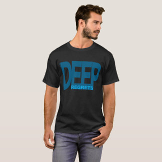 The Deep Regrets T-Shirt