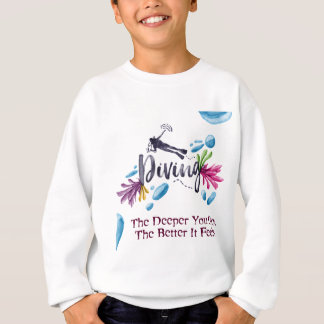 The Deeper You Go, The Better It Feels Sweatshirt