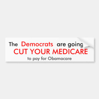 The, Democrats, are going to, CUT YOUR MEDICARE... Bumper Sticker