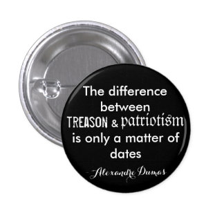The difference between treason and patriotism 1 inch round button