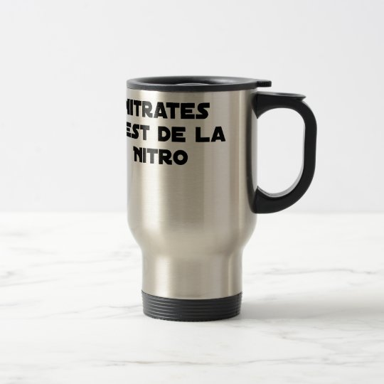 The Directive Nitrates, it is of Nitro - Plays of Travel Mug