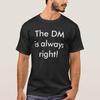 The DM is always right! T-Shirt