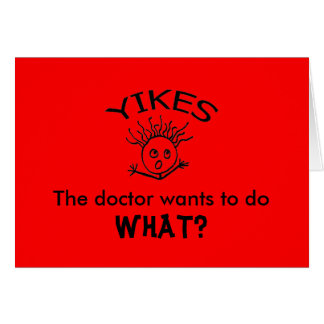 The doctor wants to do, WHAT? Card