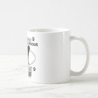 The dog revolves around my mastiff coffee mug
