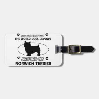 The dog revolves around my norwich terrier tags for bags