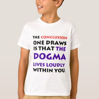 The Dogma Lives Loudly T-Shirt