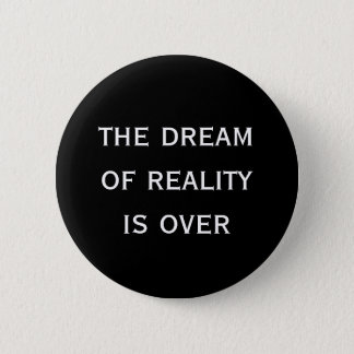 the dream of reality is over 2 inch round button