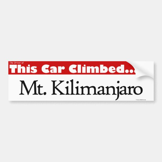 The Driver of This Car Climbed Mt. Kilimanjaro Bumper Sticker