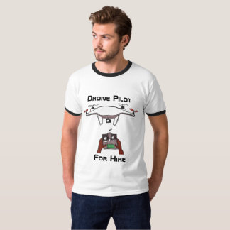 The drone pilot for hire t-shirt