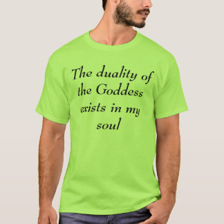 The duality of the Goddess exists in my soul T-Shirt