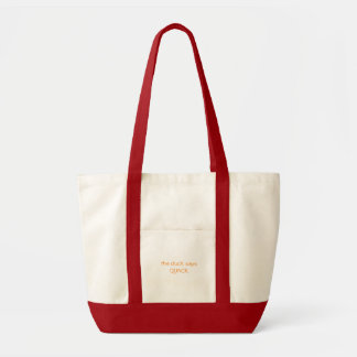 the duck says , QUACK Tote Bag