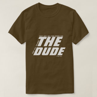 The Dude (your opinion man) - A MisterP Shirt