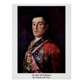The Duke Of Wellington By Francisco De Goya Poster