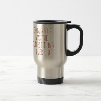 The Dumbest Thing I Ever Did 15 Oz Stainless Steel Travel Mug