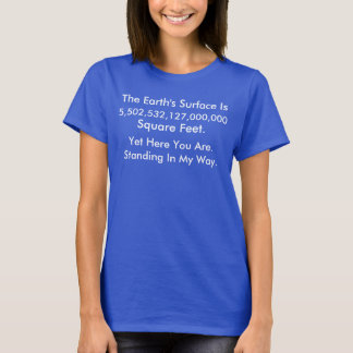 The Earth Is Big Yet You're In My Way T-Shirt