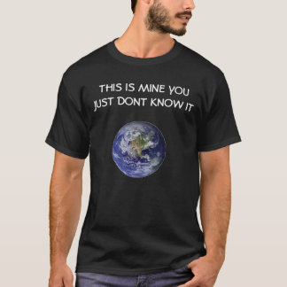 The Earth Is Mine T-Shirt