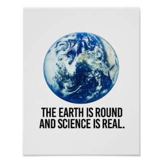 The earth is round and science is real - - Pro-Sci Poster