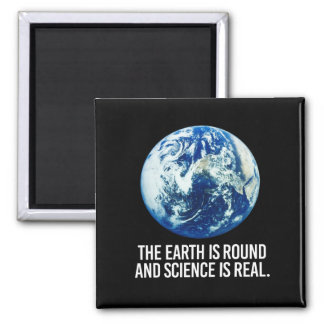 The earth is round and science is real - - Pro-Sci Square Magnet