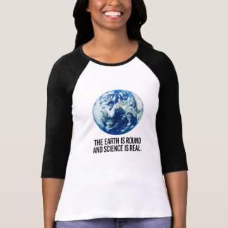 The earth is round and science is real - - Pro-Sci T-Shirt