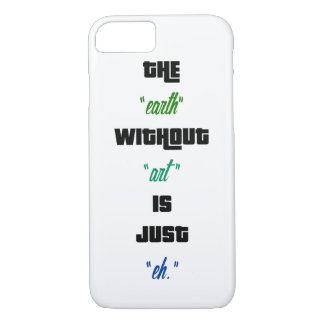 The earth without art is just eh iPhone 7 case