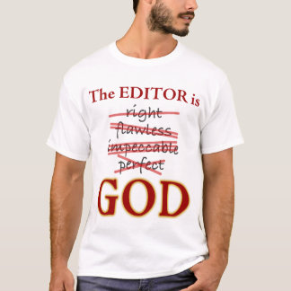 The Editor is GOD T-Shirt