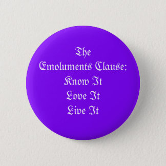 The Emoluments Clause 2 Inch Round Button